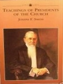 Teachings of Presidents of the Church Joseph F Smith