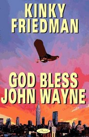God Bless John Wayne (Kinky Friedman #8)