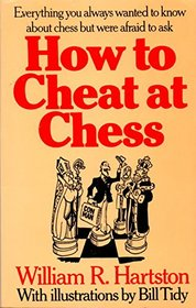 How to cheat at chess: Everything you always wanted to know about chess, but were afraid to ask