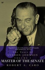 Master of the Senate: The Years of LBJ, Vol. III