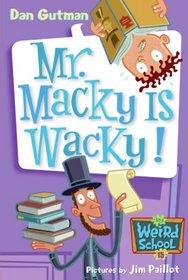 Mr. Macky Is Wacky! (My Weird School #15)
