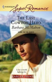 The Last Cowboy Hero (Home on the Ranch) (Harlequin Superromance, No 1406) (Larger Print)