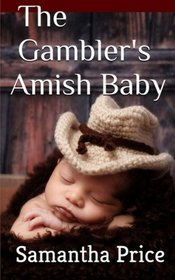 The Gambler's Amish Baby (Amish Baby Collection) (Volume 1)