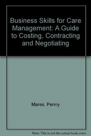 Business Skills for Care Management: A Guide to Costing, Contracting and Negotiating