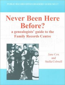 Never Been Here Before?: A Genealogists' Guide to the Family Records Centre (Public Record Office Readers' Guide)