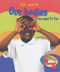 Little Nippers: Our World - Our Bodies from Head to Toe (Little Nippers)