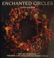 Enchanted Circles: Art of Making Wreaths, Garlands and Decorative Rings