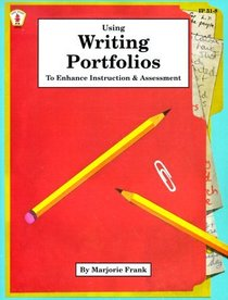 Using Writing Portfolios to Enhance Instruction and Assessment