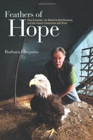 Feathers of Hope: Pete Dubacher, The Berkshire Bird Paradise, and the Human Connection With Birds (Excelsior Editions)