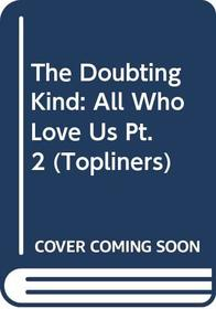 The Doubting Kind: All Who Love Us Pt. 2 (Topliners)