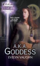 A. K. A. Goddess (Grail Keepers, Bk 1) (Silhouette Bombshell, No 7)