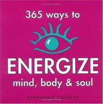 365 Ways to Energize Mind, Body  Soul