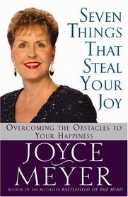 Seven Things That Steal Your Joy : Overcoming the Obstacles to Your Happiness