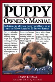 The Puppy Owner's Manual: Solutions to All Your Puppy Quandries in an Easy-To-Follow Question and Answer Format