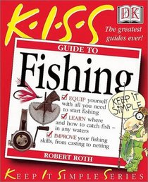 KISS Guide to Fishing (Keep It Simple Series)