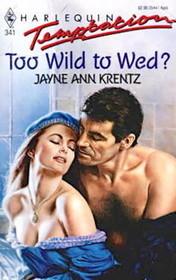 Too Wild to Wed? (Harlequin Temptation, No 341)