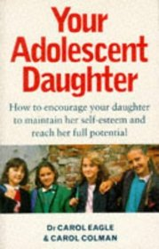 Your Adolescent Daughter: How to Encourage Your Daughter to Maintain Her Self-esteem and Reach Her Full Potential