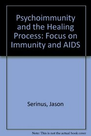 Psychoimmunity and the Healing Process: A Holistic Approach to Immunity And AIDS