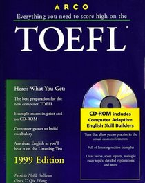 Everything You Need to Score High on the Toefl: 1999 With the Latest Information on the New Computer-Based Toefl (Arco Master the TOEFL (W/CD))