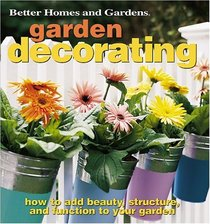 Garden Decorating : How to Add Beauty, Structure, and Function to Your Garden