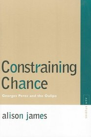 Constraining Chance: Georges Perec and the Oulipo (Avant-Garde & Modernism Studies)