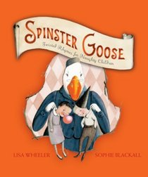 Spinster Goose: Twisted Rhymes for Naughty Children