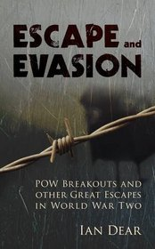 Escape and Evasion: POW Breakouts and Other Great Escapes in World War Two