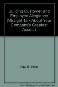 Building Customer and Employee Allegiance (Straight Talk About Your Company's Greatest Assets)