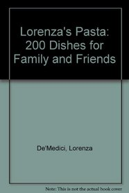 Lorenza's Pasta: 200 Dishes for Family and Friends