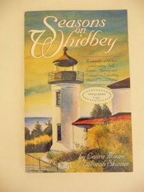 Seasons on Whidbey: A Sampler of Recipes Celebrating Fall, Winter, Spring and Summer on Whidbey Island, Washington