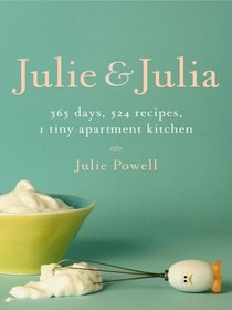 Julie & Julia : 365 Days, 524 Recipes, 1 Tiny Apartment Kitchen