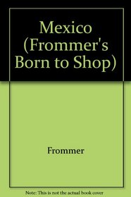 Frommer's Born to Shop Mexico