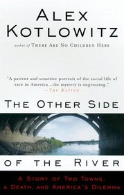 The Other Side of the River : A Story of Two Towns, a Death, and America's Dilemma