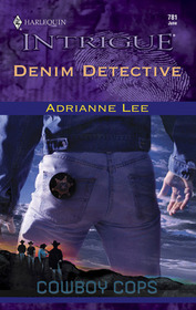 Denim Detective (Cowboy Cops, Bk 4) (Harlequin Intrigue, No 781)