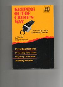 Keeping Out of Crime's Way: The Practical Guide for People over 50