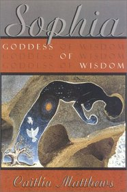 Sophia:  Goddess of Wisdom, Bride of God