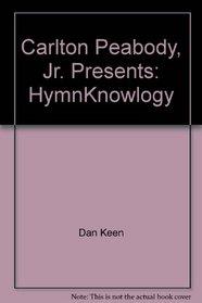 Carlton Peabody, Jr. Presents: HymnKnowlogy