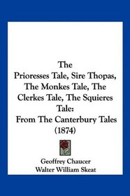 The Prioresses Tale, Sire Thopas, The Monkes Tale, The Clerkes Tale, The Squieres Tale: From The Canterbury Tales (1874)