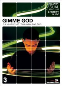 Gimme God Leader's Guide: The Journey of Your Unfolding Faith (Highway Visual Curriculum)