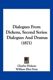 Dialogues From Dickens, Second Series: Dialogues And Dramas (1871)