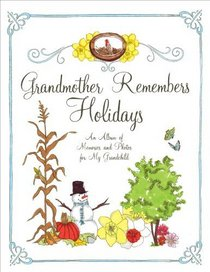 Grandmother Remembers Holidays: An Album of Memories and Photos for My Grandchild