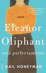 Eleanor Oliphant esta perfectamente (Eleanor Oliphant is Completely Fine) (Spanish Edition)