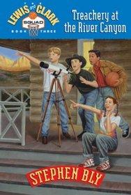 Treachery at the River Canyon (Lewis & Clark Squad, Bk 3)