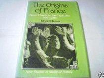 Origins of France (New Studies in Mediaeval History)