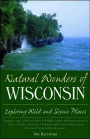 Natural Wonders of Wisconsin: Exploring Wild and Scenic Places (Natural Wonders of)