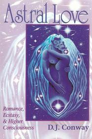Astral Love: Romance, Ecstasy  Higher Consciousness (Llewellyn's Tantra  Sexual Arts Series)