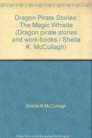 Dragon Pirate Stories: The Magic Whistle (Dragon pirate stories and work-books / Sheila K. McCullagh)