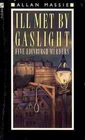 Ill Met By Gaslight : Five Edinburgh Murders