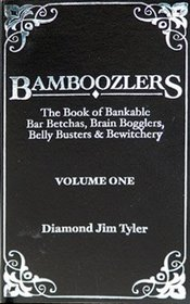 Bamboozlers- The Book of Bankable Bar Betchas, Brain Bogglers, Belly Busters & Bewitchery- Volume One