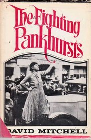 The Fighting Pankhursts : A Study in Tenacity